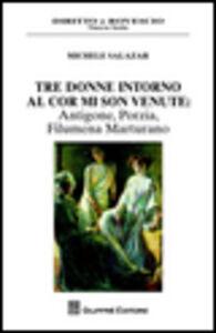 Foto Cover di Tre donne intorno al cor mi son venute. Antigone, Porzia, Filumena Marturano, Libro di Michele Salazar, edito da Giuffrè