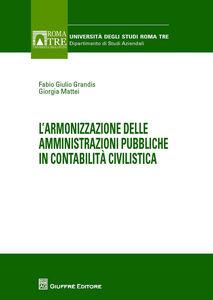 Foto Cover di L' armonizzazione delle amministrazioni pubbliche in contabilità civilistica, Libro di Fabio G. Grandis,Giorgia Mattei, edito da Giuffrè