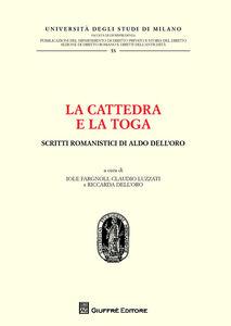 Libro La cattedra e la toga. Scritti romanistici di Aldo Dell'Oro