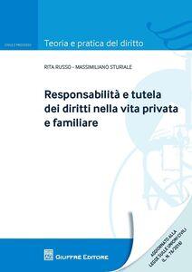 Libro Responsabilità e tutela dei diritti nella vita privata e familiare Massimiliano Sturiale , Rita E. Russo
