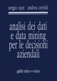 Analisi dei dati e data mining per le decisioni aziendali - Sergio Zani,Andrea Cerioli - copertina
