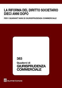 Libro La riforma del diritto societario dieci anni dopo. Per i quarant'anni di giurisprudenza commerciale. Atti del Convegno (Milano, 13-14 giugno 2014)