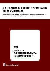 La riforma del diritto societario dieci anni dopo. Per i quarant'anni di giurisprudenza commerciale. Atti del Convegno (Milano, 13-14 giugno 2014)