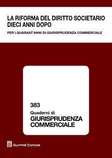 La riforma del diritto societario dieci anni dopo. Per i quarant'anni di giurisprudenza commerciale. Atti del Convegno (Milano, 13-14 giugno 2014) - copertina