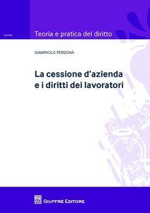 Libro La cessione d'azienda e i diritti dei lavoratori Giampaolo Perdonà