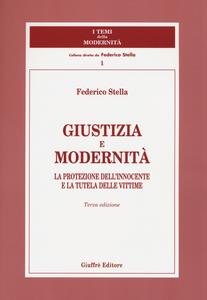 Libro Giustizia e modernità. La protezione dell'innocente e la tutela delle vittime Federico Stella