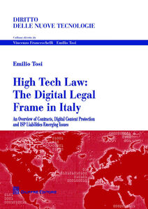 Libro High tech law. The digital legal frame in Italy. An overview of contracts, digital content protection and ISP liabilities emerging issues Emilio Tosi