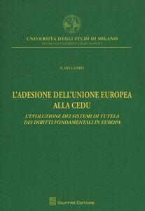 Libro L' adesione dell'Unione Europea alla CEDU. L'evoluzione dei sistemi di tutela dei diritti fondamentali in Europa Ilaria Andrò