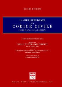 Libro La giurisprudenza sul Codice civile. Coordinata con la dottrina. Vol. 6: Della tutela dei diritti (artt. 2643-2969). Cesare Ruperto