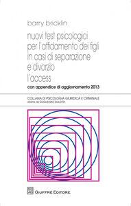 Libro Nuovi test psicologici per l'affidamento dei figli in casi di separazione e divorzio. L'access. Con appendice di aggiornamento 2013 Barry Bricklin