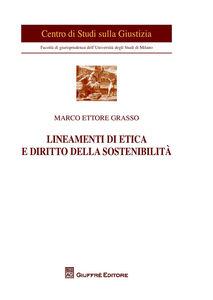 Libro Lineamenti di etica e diritto della sostenibilità Marco E. Grasso