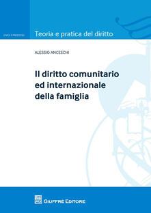 Il diritto comunitario ed internazionale della famiglia - Alessio Anceschi - copertina