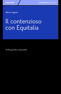Libro Il contenzioso con Equitalia. Profili giuridici e casi pratici Marco Ligrani