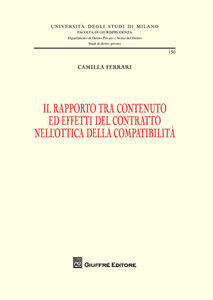 Libro Il rapporto tra contenuto ed effetti del contratto nell'ottica della compatibilità Camilla Ferrari