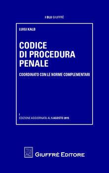 Codice di procedura penale coordinato con le norme complementari - Luigi Kalb - copertina