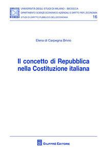 Libro Il concetto di Repubblica nella Costituzione italiana Elena Di Carpegna Brivio