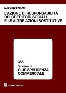 Libro L' azione di responsabilità dei creditori sociali e le altre azioni sostitutive Massimo Fabiani