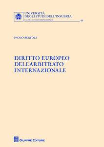 Foto Cover di Diritto europeo dell'arbitrato internazionale, Libro di Paolo Bertoli, edito da Giuffrè