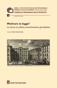 Libro Motivare la legge? Le norme tra politica, amministrazione, giurisdizione. Atti del Convegno (Roma, 3 aprile 2014)