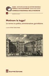 Motivare la legge? Le norme tra politica, amministrazione, giurisdizione. Atti del Convegno (Roma, 3 aprile 2014)