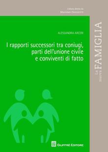 I rapporti successori tra coniugi, parti dell'unione civile e conviventi di fatto - Alessandra Arceri - copertina
