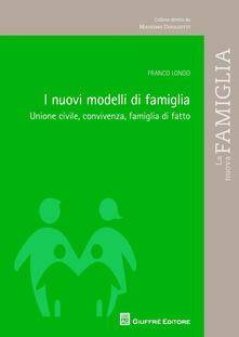 I nuovi modelli di famiglia. Unione civile, convivenza, famiglia di fatto - Franco Longo - copertina