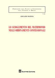 Libro Lo scioglimento del matrimonio negli ordinamenti confessionali Adelaide Madera