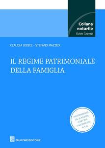 Foto Cover di Il regime patrimoniale della famiglia, Libro di Claudia Iodice,Stefano Mazzeo, edito da Giuffrè