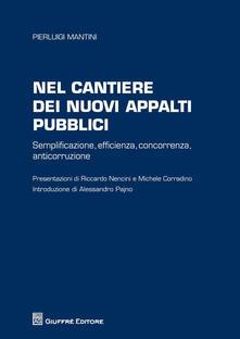 Nel cantiere dei nuovi appalti pubblici. Semplificazione, efficienza, concorrenza, anticorruzione - Pierluigi Mantini - copertina
