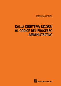 Dalla direttiva ricorsi al codice del processo amministrativo