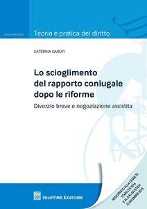 Libro Lo scioglimento del rapporto coniugale dopo le riforme. Divorzio breve e negoziazione assistita Caterina Garufi