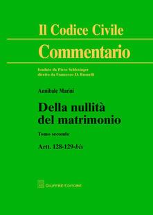 Della nullità del matrimonio. Vol. 2: Artt. 128-129 bis. - Annibale Marini - copertina
