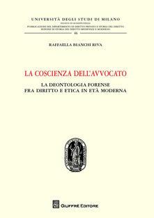 La coscienza dell'avvocato. La deontologia fra diritto e etica in età moderna - Raffaella Bianchi Riva - copertina