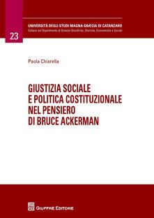 Giustizia sociale e politica costituzionale nel pensiero di Bruce Ackerman - Paola Chiarella - copertina