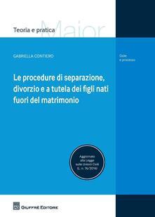 Le procedure di separazione, divorzio, e a tutela dei figli nati fuori del matrimonio - Gabriella Contiero - copertina