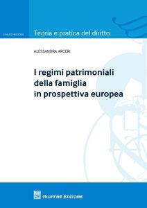 Foto Cover di I regimi patrimoniali della famiglia in prospettiva europea, Libro di Alessandra Arceri, edito da Giuffrè