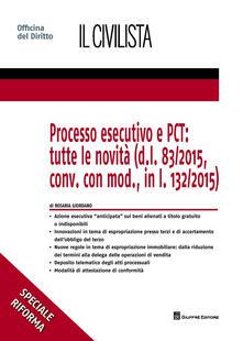 Processo esecutivo e PCT: tutte le novità (d.l. 83/2015, conv. con mod., in l. 132/2015) - Rosaria Giordano - copertina