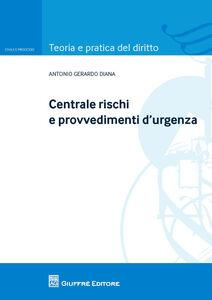 Libro Centrale rischi e provvedimenti d'urgenza Antonio Gerardo Diana