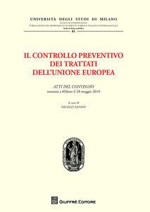 Foto Cover di Il controllo preventivo dei trattati dell'Unione Europea. Atti del Convegno (Milano, 28 maggio 2014), Libro di  edito da Giuffrè