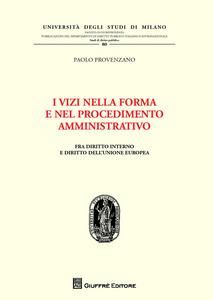 Libro I vizi nella forma e nel procedimento amministrativo. Fra diritto interno e diritto dell'Unione Europea Paolo Provenzano
