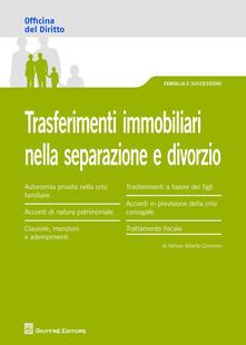 Trasferimenti immobiliari nella separazione e divorzio - Alberto Cimmino Nelson - copertina