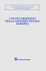 Libro I nuovi orizzonti della giustizia penale europea. Atti del Convegno