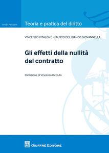 Libro Gli effetti della nullità del contratto Fausto Del Bianco Giovannella , Vincenzo Vitalone