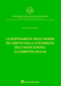 Libro La responsabilità delle imprese nel diritto della concorrenza dell'Unione Europea e la direttiva 2014/104 Paolo Iannuccelli