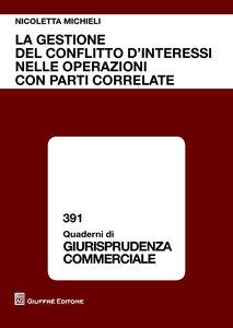 Foto Cover di La gestione del conflitto di interessi nelle operazioni con parti correlate, Libro di Nicoletta Michieli, edito da Giuffrè
