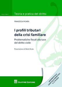 Libro I profili tributari della crisi familiare. Problematiche fiscali alla luce del diritto civile Francesca Picardi