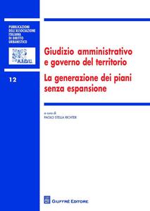 Libro Giudizio amministrativo e governo del territorio. La generazione dei piani senza espansione
