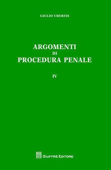 Argomenti di procedura penale. Vol. 4 - Giulio Ubertis - copertina