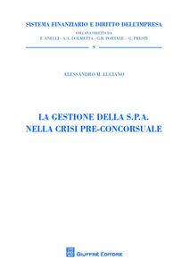 Libro La gestione della S.P.A. nella crisi pre-concorsuale Alessandro Luciano