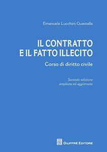 Foto Cover di Il contratto e il fatto illecito, Libro di Emanuele Cesare Lucchini Guastalla, edito da Giuffrè